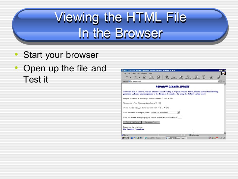 Viewing the HTML File In the Browser Start your browser Open up the file and Test it