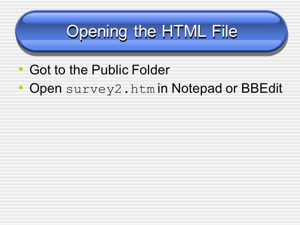 Opening the HTML File Got to the Public Folder Open survey2.htm in Notepad or BBEdit