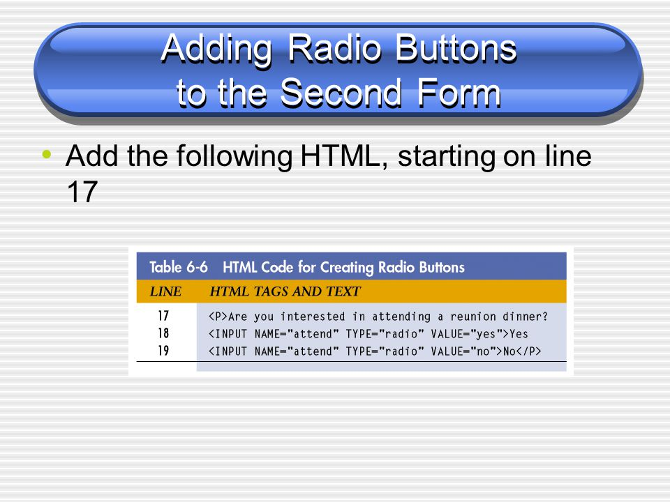 Adding Radio Buttons to the Second Form Add the following HTML, starting on line 17