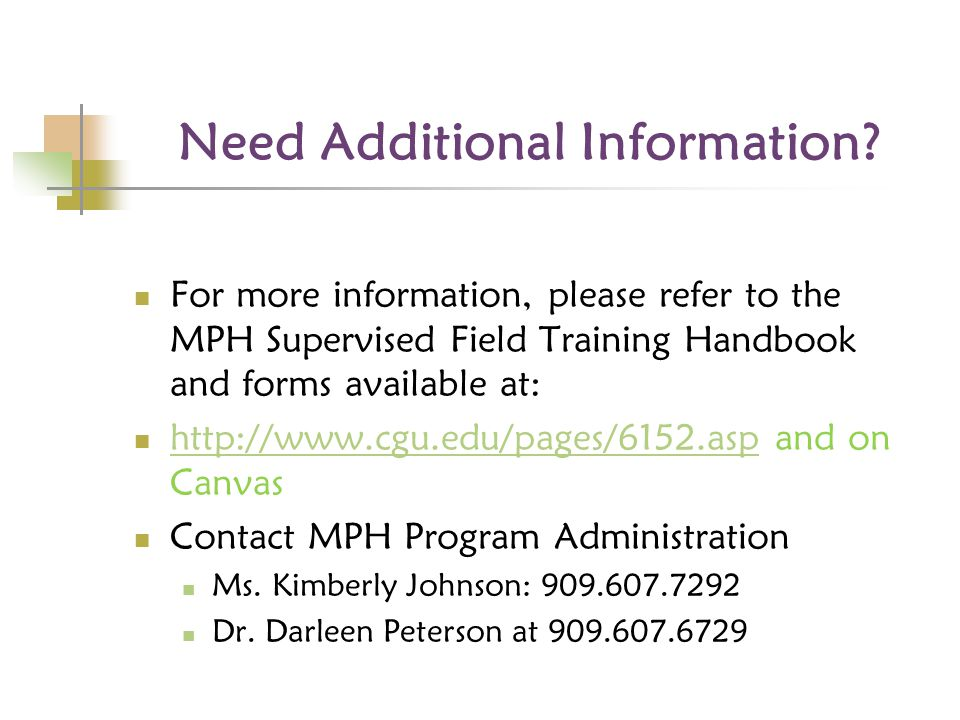 Need Additional Information? For more information, please refer to the MPH Supervised Field Training Handbook and forms available at: http://www.cgu.e