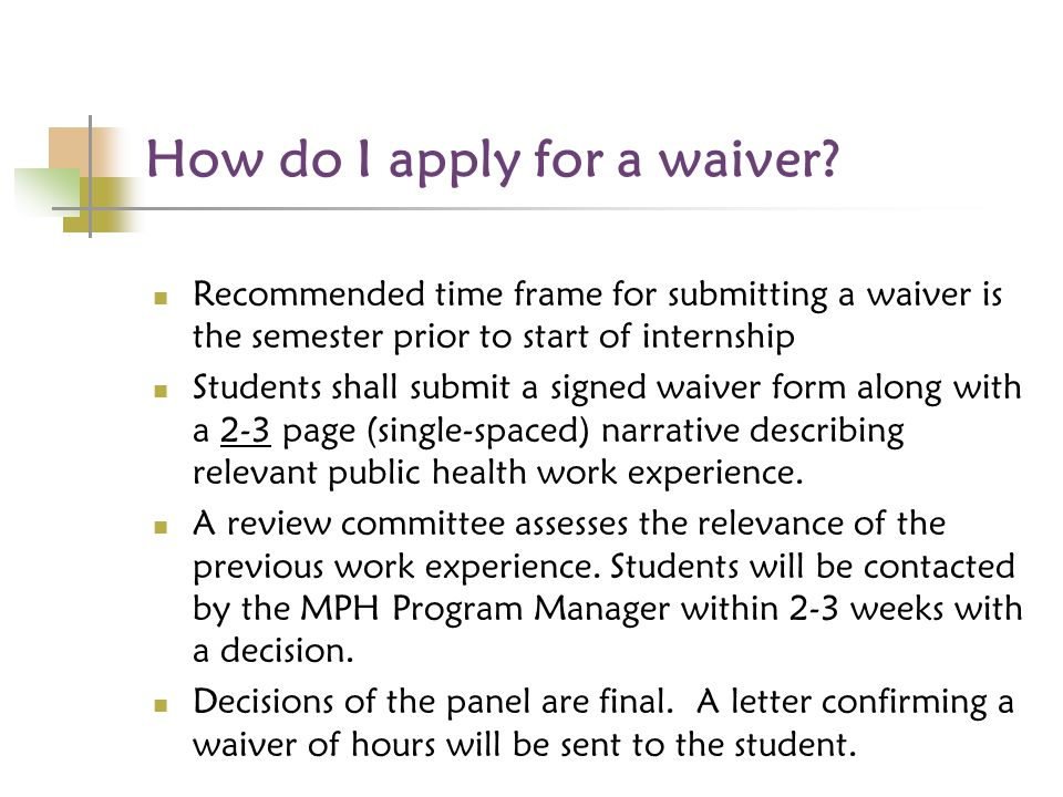 How do I apply for a waiver? Recommended time frame for submitting a waiver is the semester prior to start of internship Students shall submit a signe