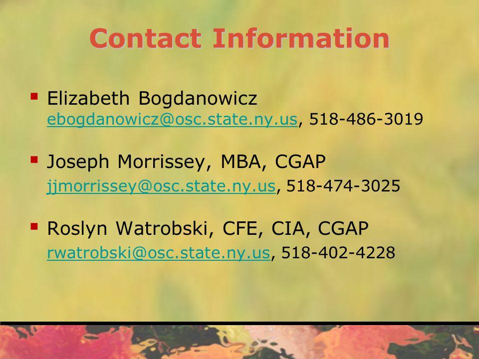 Contact Information  Elizabeth Bogdanowicz ebogdanowicz@osc.state.ny.us, 518-486-3019 ebogdanowicz@osc.state.ny.us  Joseph Morrissey, MBA, CGAP jjmorrissey@osc.state.ny.usjjmorrissey@osc.state.ny.us, 518-474-3025  Roslyn Watrobski, CFE, CIA, CGAP rwatrobski@osc.state.ny.usrwatrobski@osc.state.ny.us, 518-402-4228