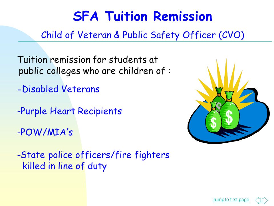 Jump to first page SFA Tuition Remission Child of Veteran & Public Safety Officer (CVO) Tuition remission for students at public colleges who are children of : - Disabled Veterans -Purple Heart Recipients -POW/MIA's -State police officers/fire fighters killed in line of duty