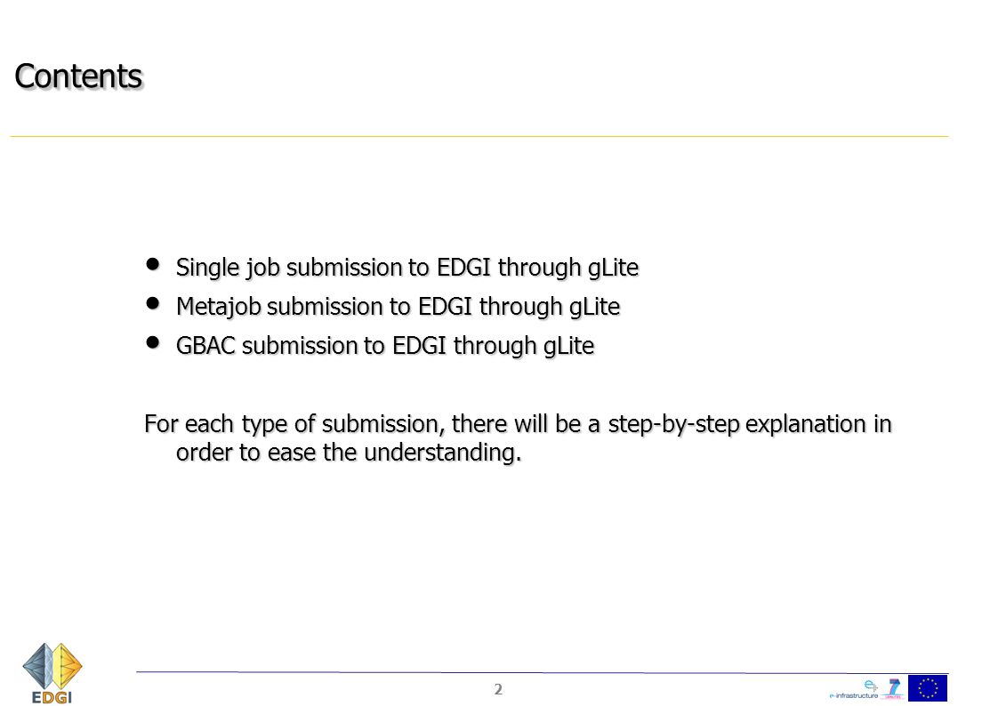ContentsContents Single job submission to EDGI through gLite Single job submission to EDGI through gLite Metajob submission to EDGI through gLite Meta