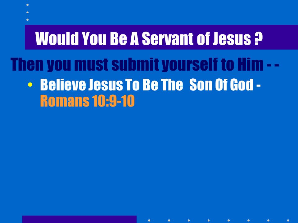 Would You Be A Servant of Jesus .