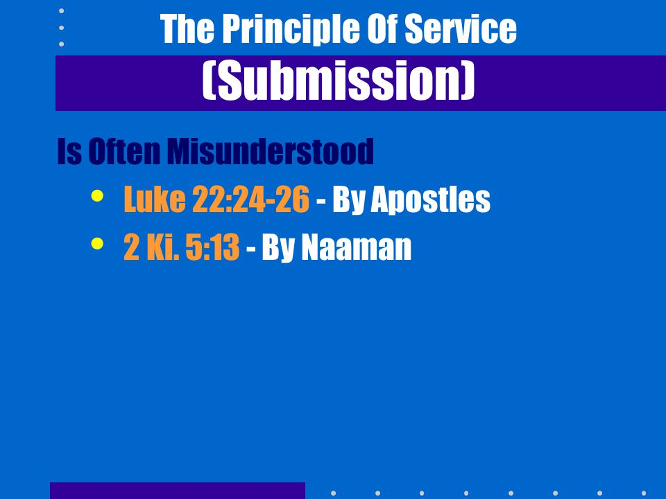 The Principle Of Service (Submission) Is Often Misunderstood Luke 22:24-26 - By Apostles 2 Ki.