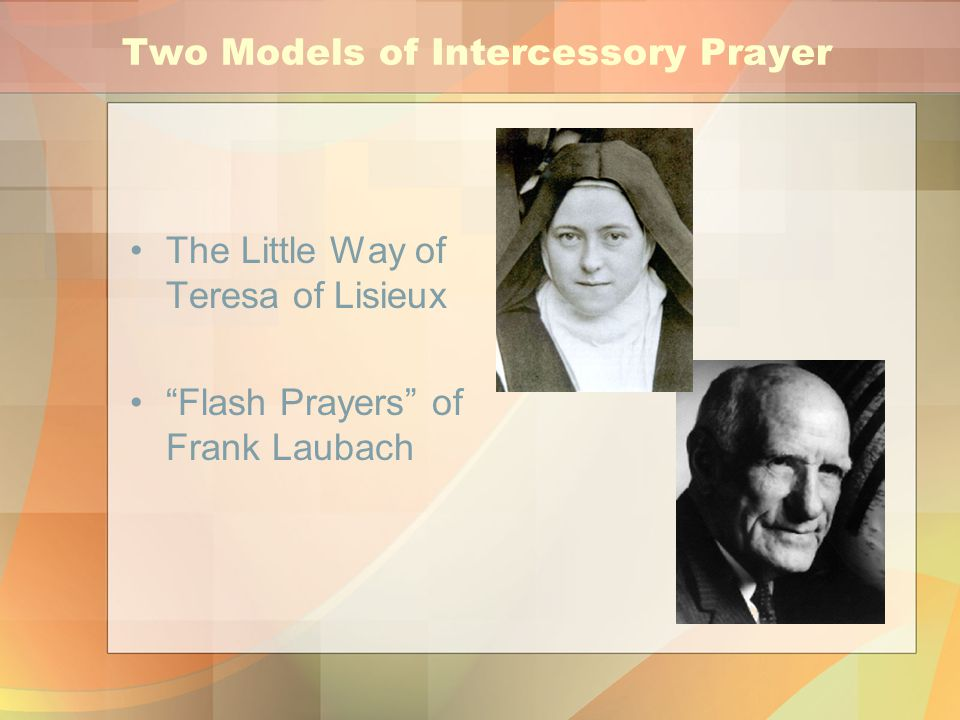 Two Models of Intercessory Prayer The Little Way of Teresa of Lisieux Flash Prayers of Frank Laubach