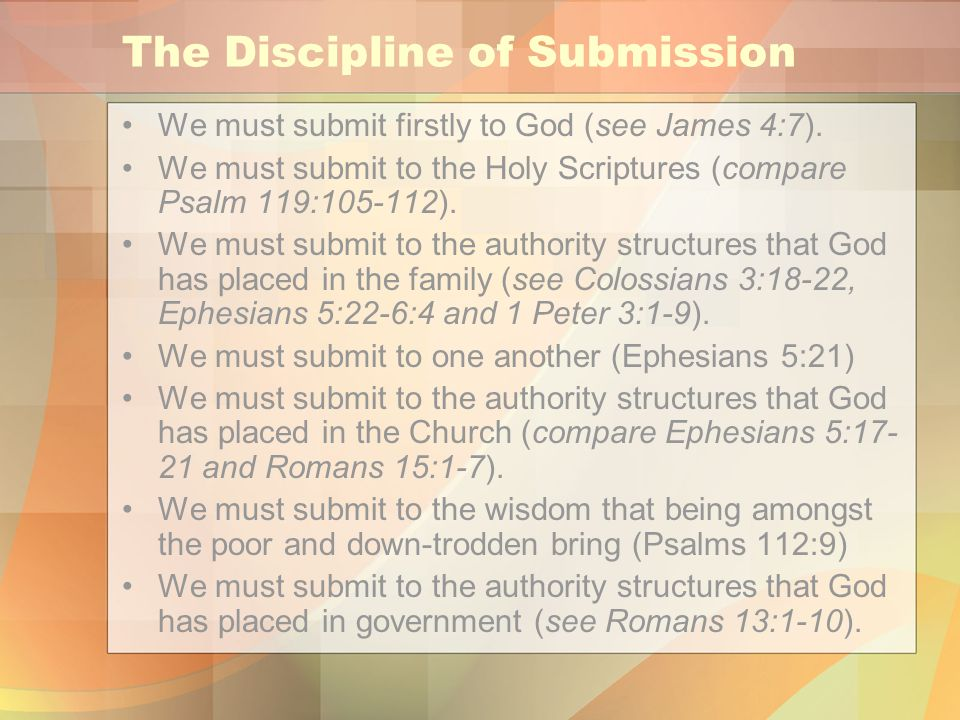 The Discipline of Submission We must submit firstly to God (see James 4:7).