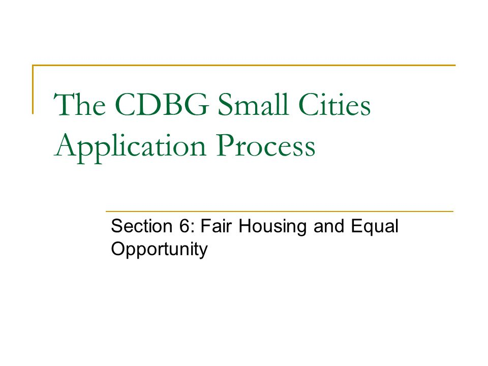 The CDBG Small Cities Application Process Section 6: Fair Housing and Equal Opportunity