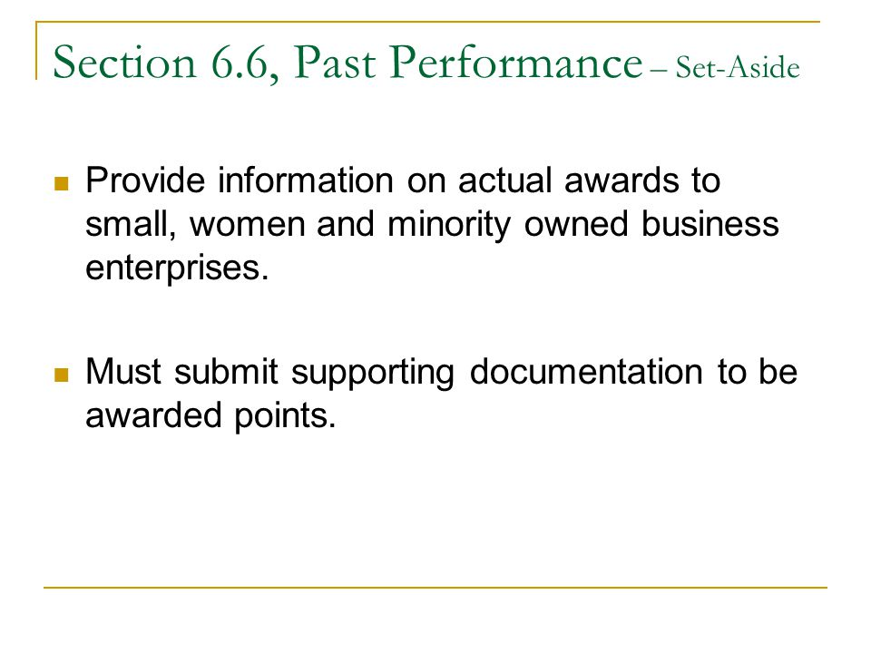 Section 6.6, Past Performance – Set-Aside Provide information on actual awards to small, women and minority owned business enterprises.