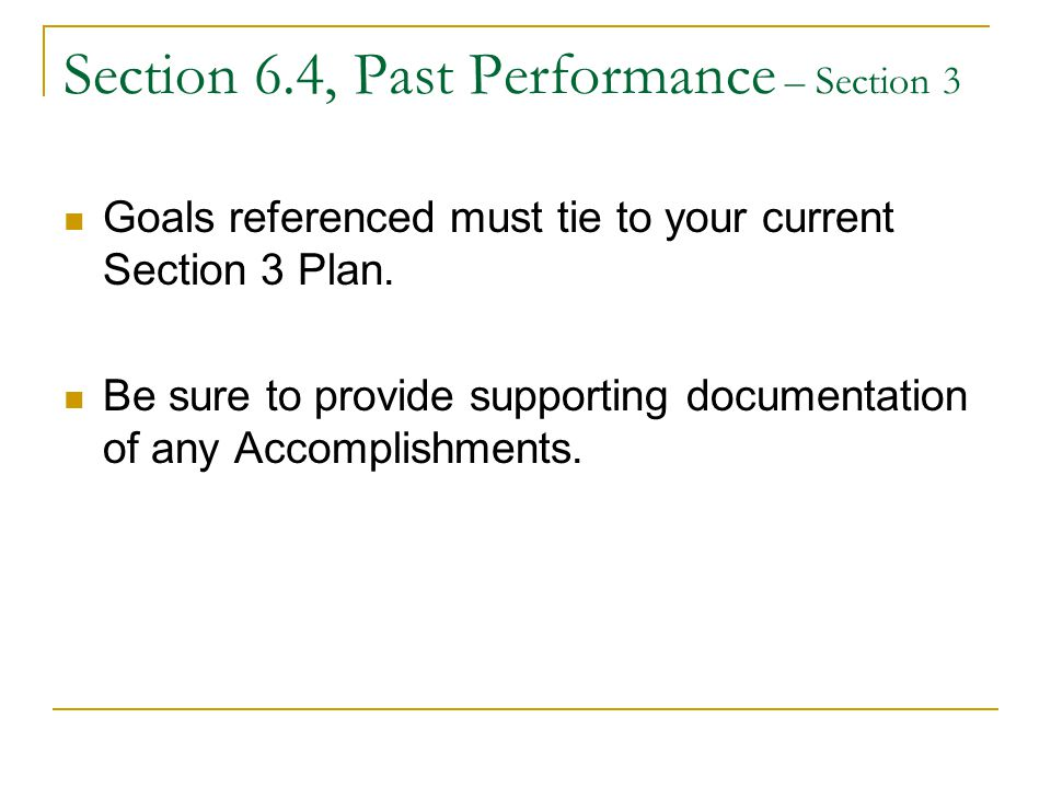 Section 6.4, Past Performance – Section 3 Goals referenced must tie to your current Section 3 Plan.
