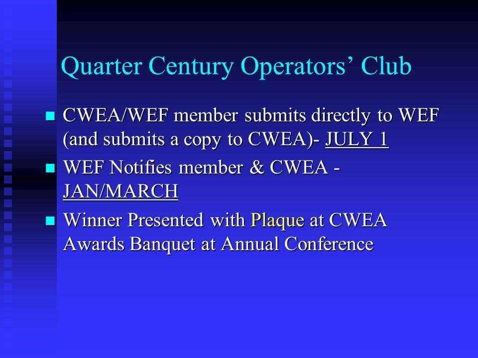 Quarter Century Operators' Club CWEA/WEF member submits directly to WEF (and submits a copy to CWEA)- JULY 1 CWEA/WEF member submits directly to WEF (