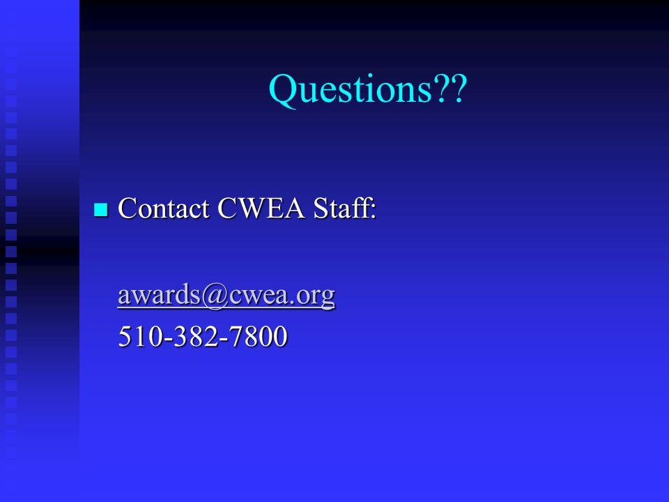 Questions?? Contact CWEA Staff: Contact CWEA Staff: awards@cwea.org 510-382-7800