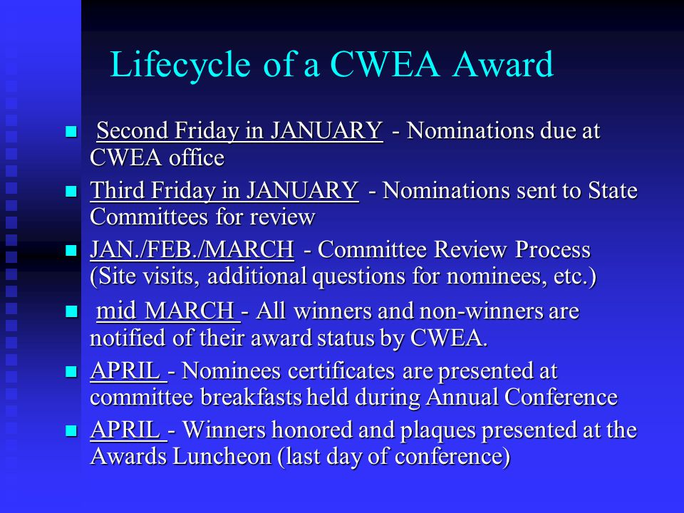 Lifecycle of a CWEA Award Second Friday in JANUARY - Nominations due at CWEA office Second Friday in JANUARY - Nominations due at CWEA office Third Fr