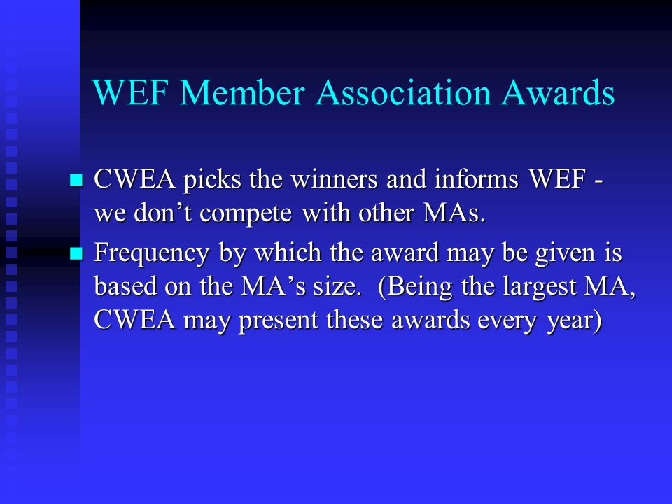 WEF Member Association Awards CWEA picks the winners and informs WEF - we don't compete with other MAs.