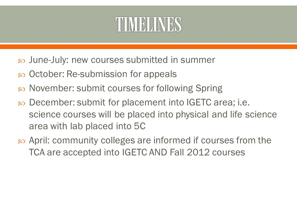  June-July: new courses submitted in summer  October: Re-submission for appeals  November: submit courses for following Spring  December: submit for placement into IGETC area; i.e.