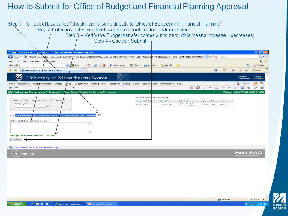 How to Submit for Office of Budget and Financial Planning Approval Step 1 – Check of box called check here to send directly to Office of Budget and Financial Planning Step 2 Enter any notes you think would be beneficial for this transaction Step 3 – Verify the Budget transfer comes out to zero.