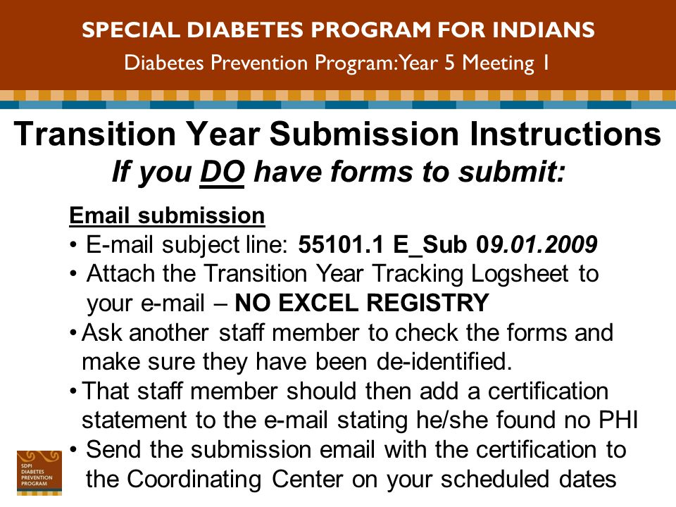 SPECIAL DIABETES PROGRAM FOR INDIANS Diabetes Prevention Program: Year 5 Meeting 1 Package Preparation Double-check that the forms to be submitted match those listed on the printed Transition Year Tracking Logsheet.