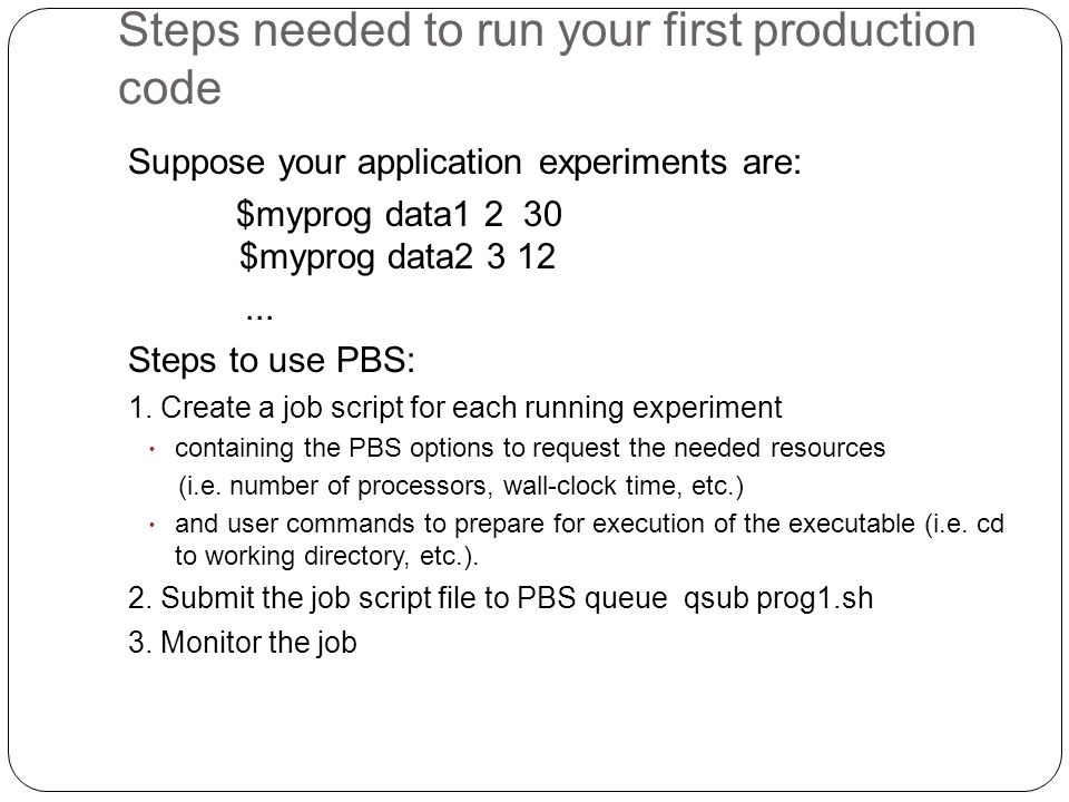 Steps needed to run your first production code Suppose your application experiments are: $myprog data1 2 30 $myprog data2 3 12...