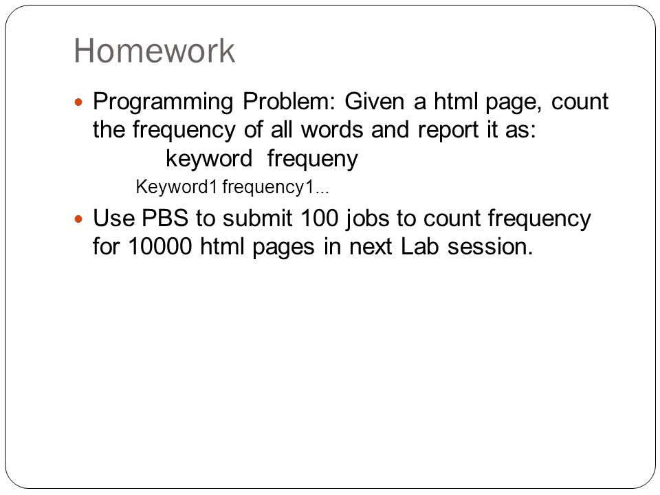 Homework Programming Problem: Given a html page, count the frequency of all words and report it as: keyword frequeny Keyword1 frequency1...