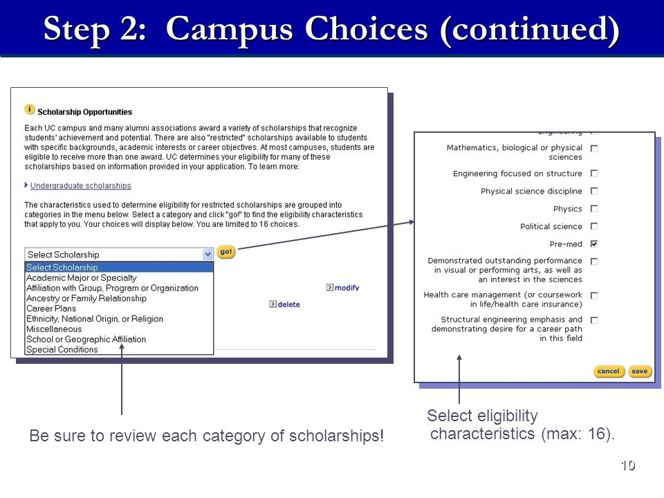 10 Step 2: Campus Choices (continued) Be sure to review each category of scholarships.