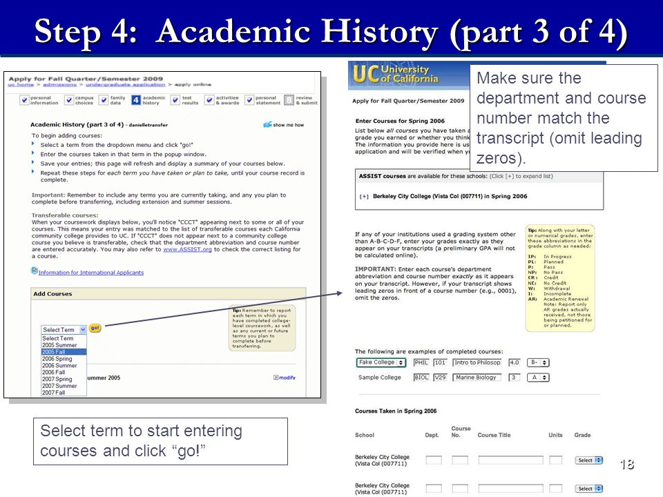18 Step 4: Academic History (part 3 of 4) Select term to start entering courses and click go! Make sure the department and course number match the transcript (omit leading zeros).