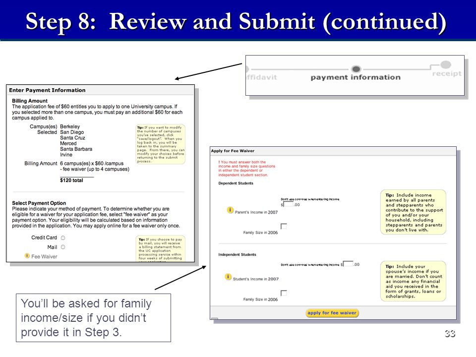 33 Step 8: Review and Submit (continued) You'll be asked for family income/size if you didn't provide it in Step 3.