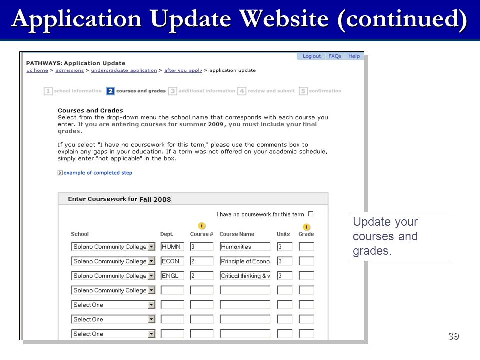 39 Application Update Website (continued) Update your courses and grades. Fall 2008