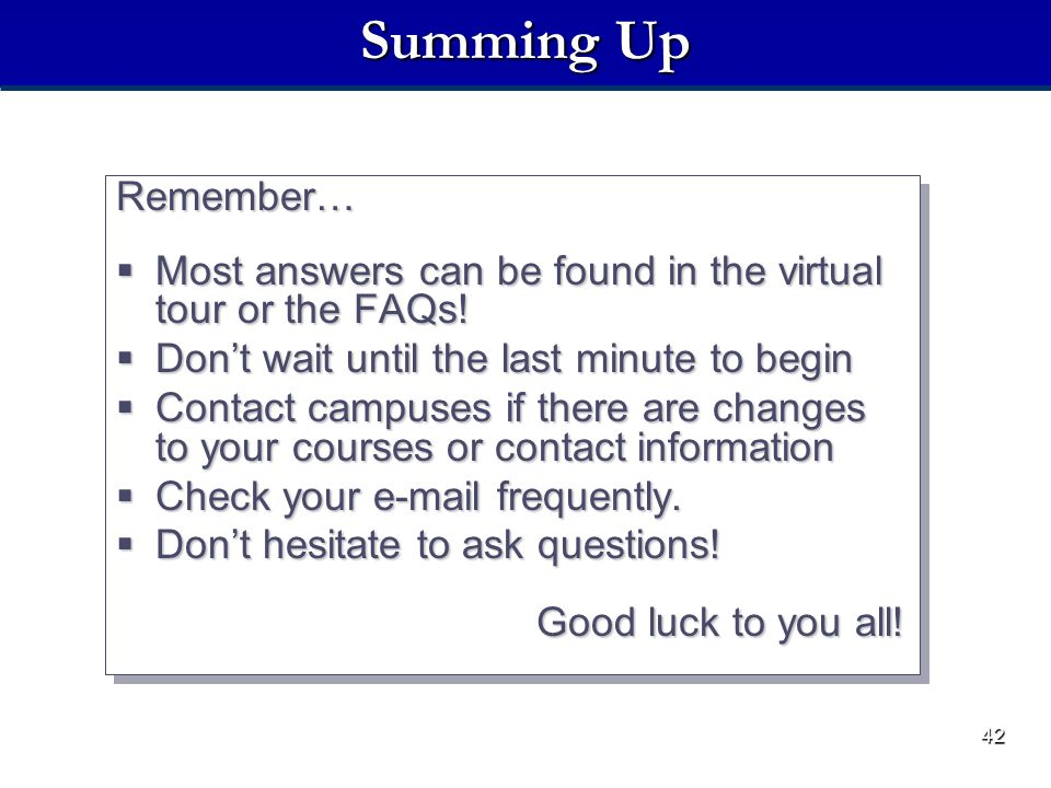 42 Summing Up Remember…  Most answers can be found in the virtual tour or the FAQs.