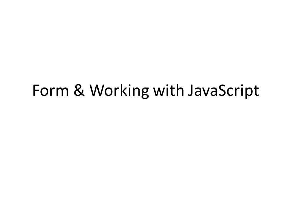 Form & Working with JavaScript