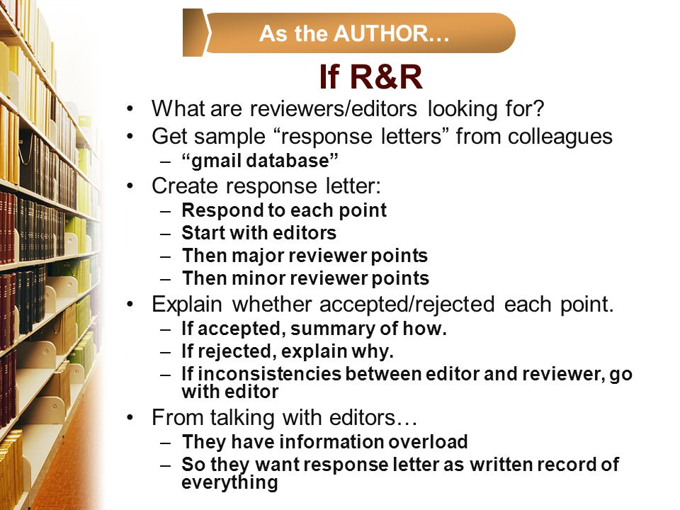 """If R&R What are reviewers/editors looking for? Get sample """"response letters"""" from colleagues –""""gmail database"""" Create response letter: –Respond to eac"""