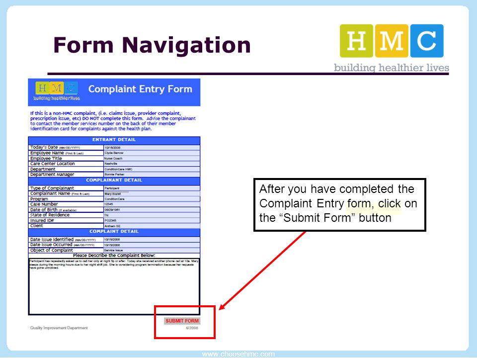 "www.choosehmc.com 14 Form Navigation After you have completed the Complaint Entry form, click on the ""Submit Form"" button"