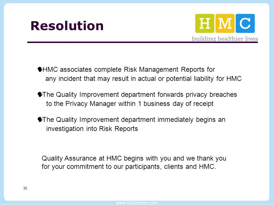 www.choosehmc.com 30 Resolution HMC associates complete Risk Management Reports for any incident that may result in actual or potential liability for