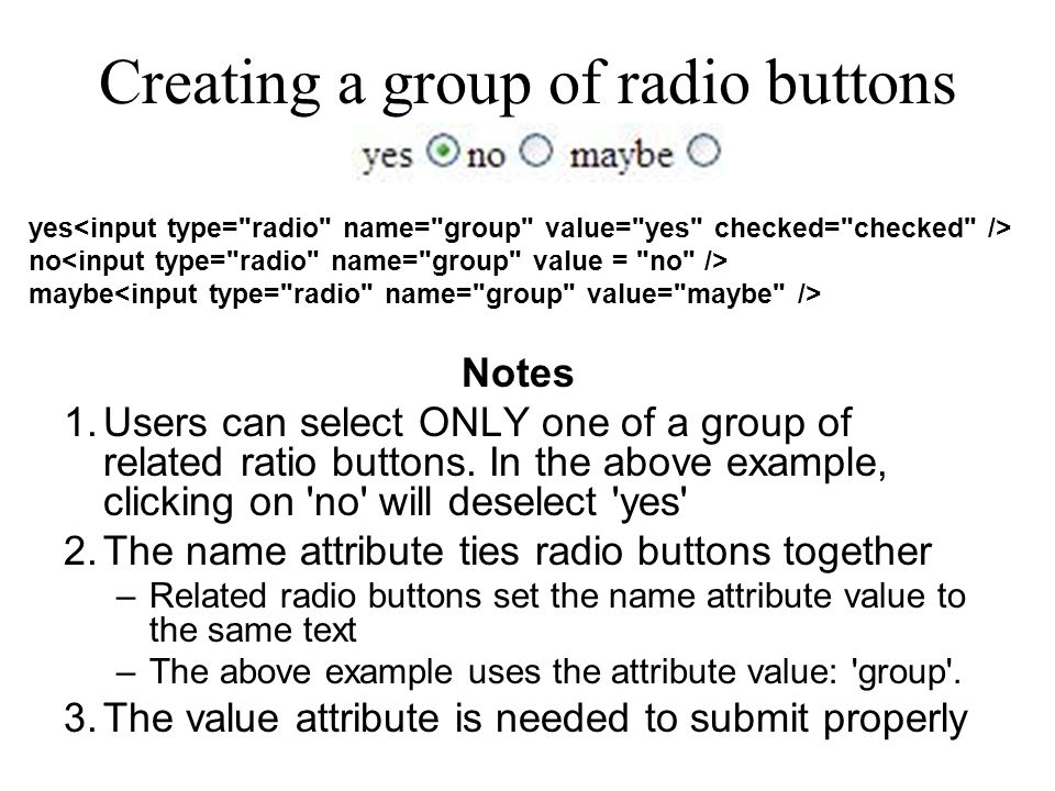 Creating a group of radio buttons yes no maybe Notes 1.Users can select ONLY one of a group of related ratio buttons. In the above example, clicking o