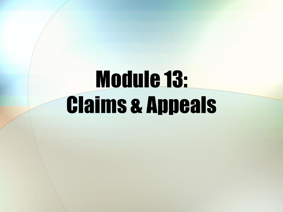 Congratulations.You've Completed Module 13: Claims and Appeals.