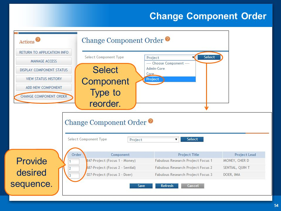 Change Component Order 54 Select Component Type to reorder. Provide desired sequence.