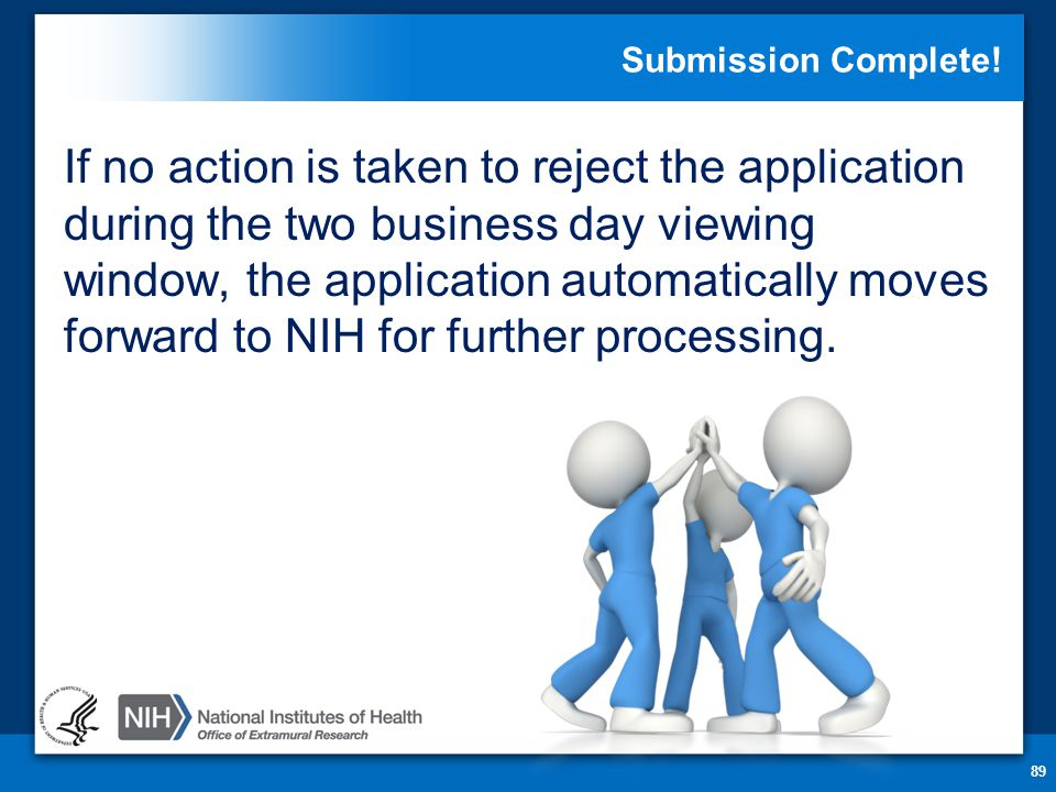 Submission Complete! If no action is taken to reject the application during the two business day viewing window, the application automatically moves f