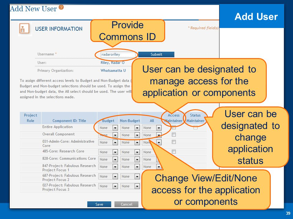 Add User 39 Provide Commons ID User can be designated to manage access for the application or components User can be designated to change application status Change View/Edit/None access for the application or components