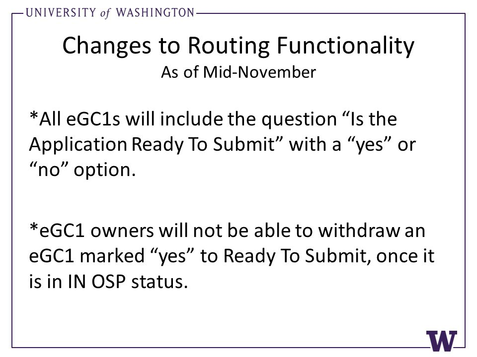 "Changes to Routing Functionality As of Mid-November *All eGC1s will include the question ""Is the Application Ready To Submit"" with a ""yes"" or ""no"" opt"