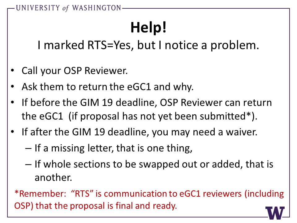 Help! I marked RTS=Yes, but I notice a problem. Call your OSP Reviewer. Ask them to return the eGC1 and why. If before the GIM 19 deadline, OSP Review
