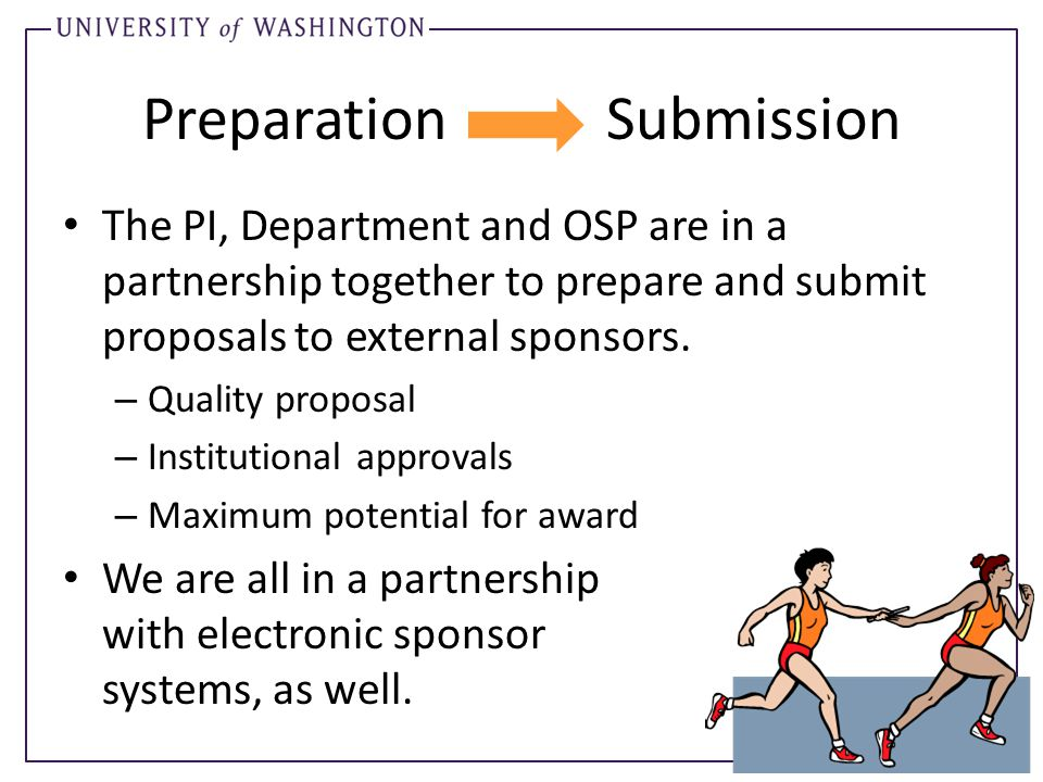 Preparation Submission The PI, Department and OSP are in a partnership together to prepare and submit proposals to external sponsors. – Quality propos