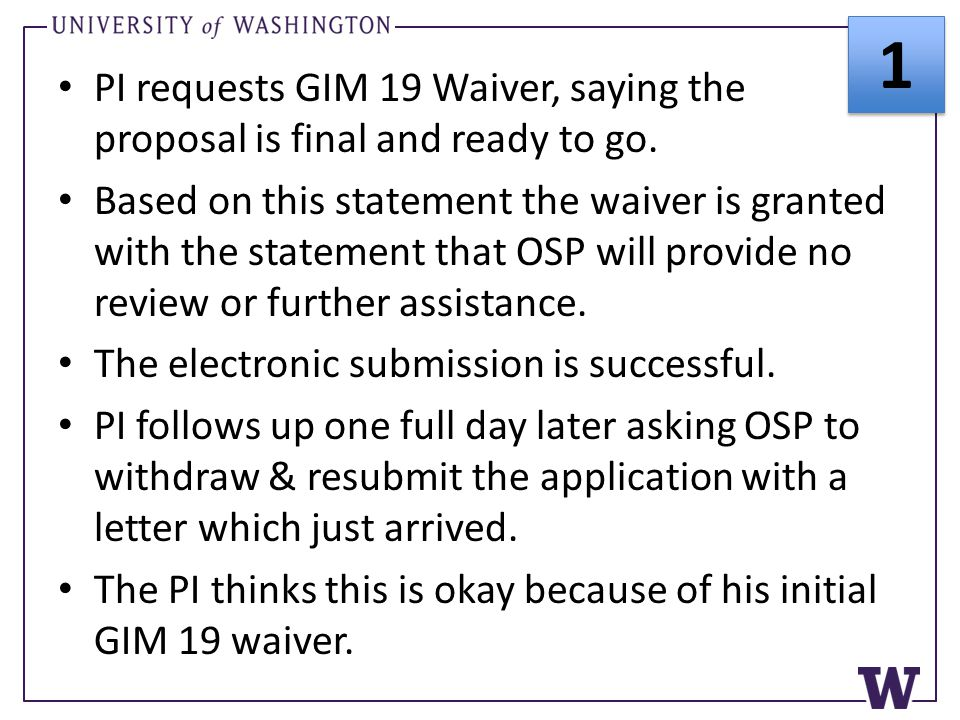 PI requests GIM 19 Waiver, saying the proposal is final and ready to go. Based on this statement the waiver is granted with the statement that OSP wil