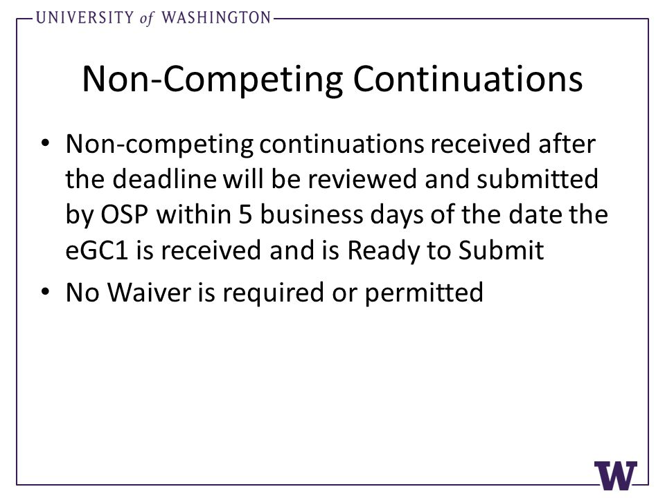 Non-Competing Continuations Non-competing continuations received after the deadline will be reviewed and submitted by OSP within 5 business days of th