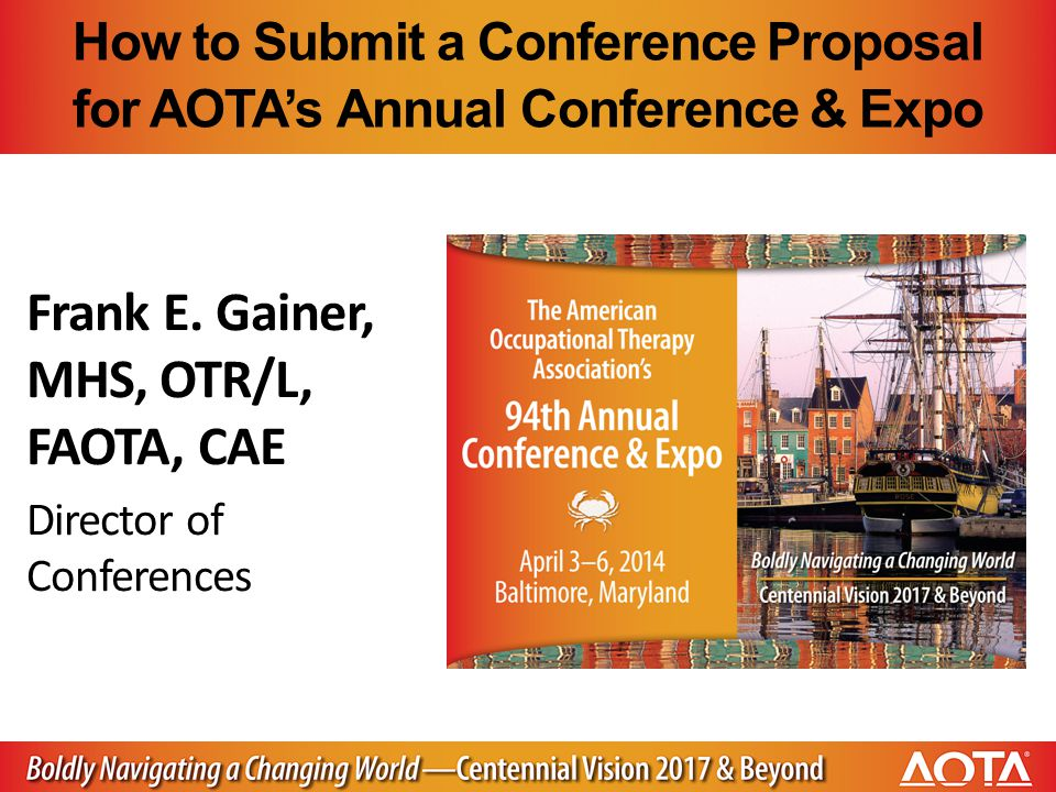 How to Submit a Conference Proposal for AOTA's Annual Conference & Expo Frank E.