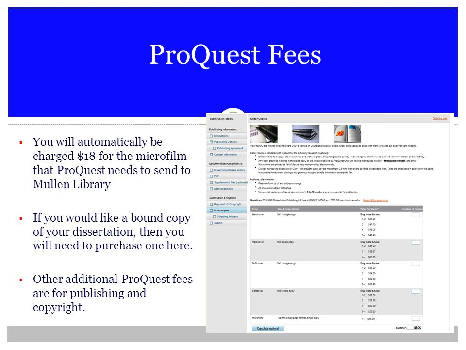  You will automatically be charged $18 for the microfilm that ProQuest needs to send to Mullen Library  If you would like a bound copy of your disse