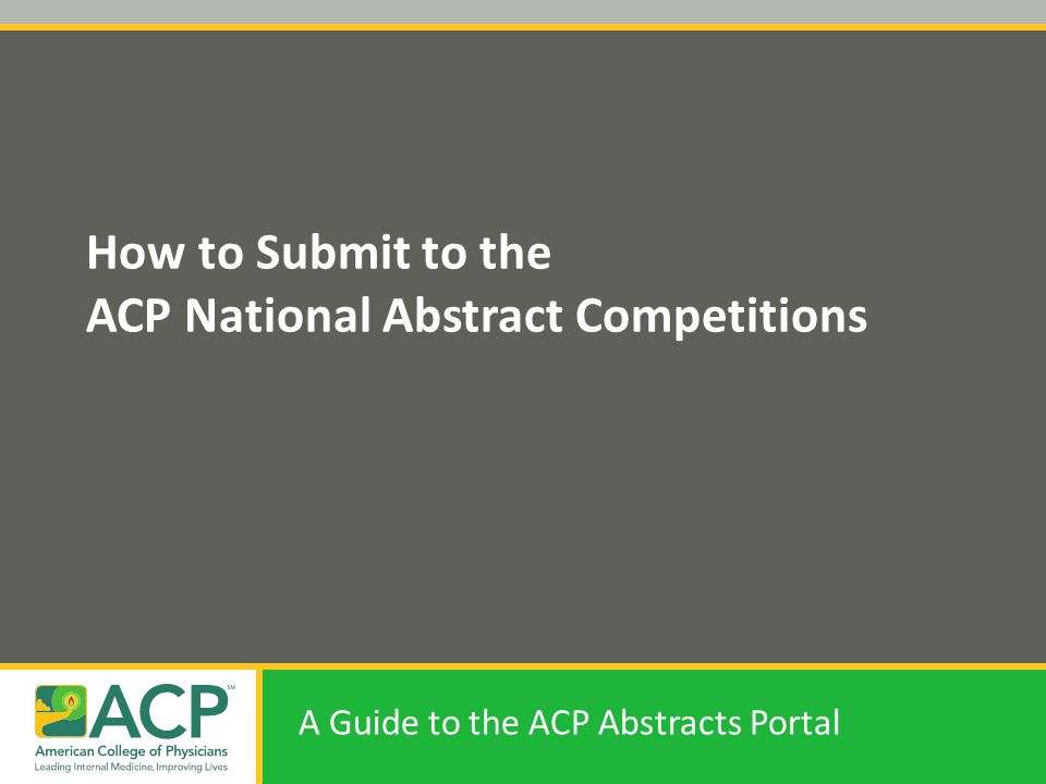 How to Submit to the ACP National Abstract Competitions A Guide to the ACP Abstracts Portal