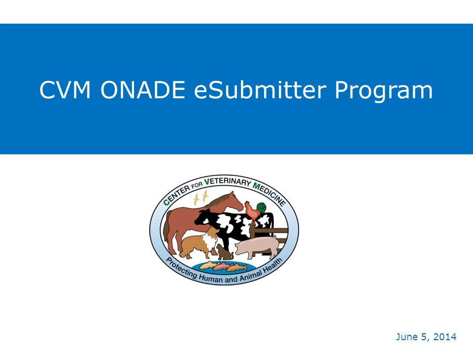 CVM ONADE eSubmitter Program June 5, 2014
