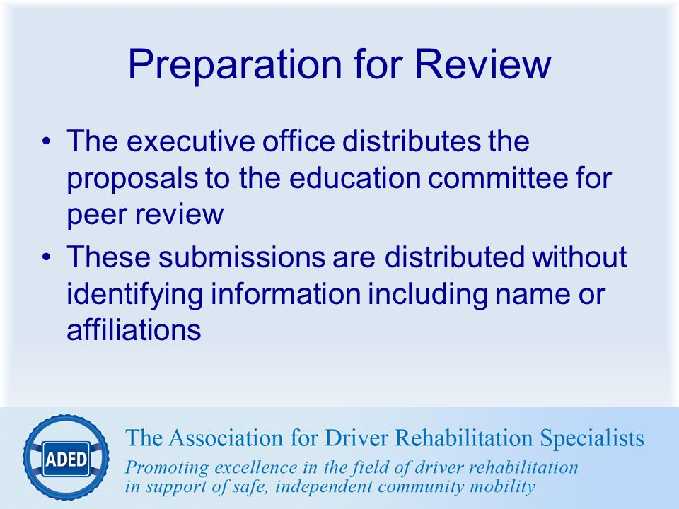 Preparation for Review The executive office distributes the proposals to the education committee for peer review These submissions are distributed wit