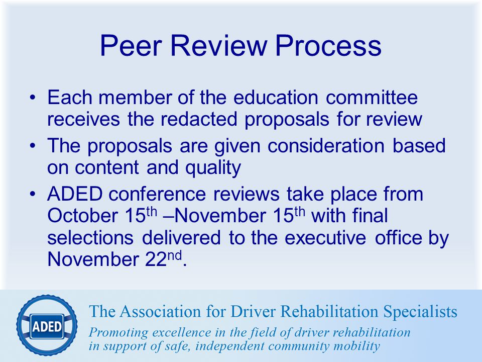 Peer Review Process Each member of the education committee receives the redacted proposals for review The proposals are given consideration based on c