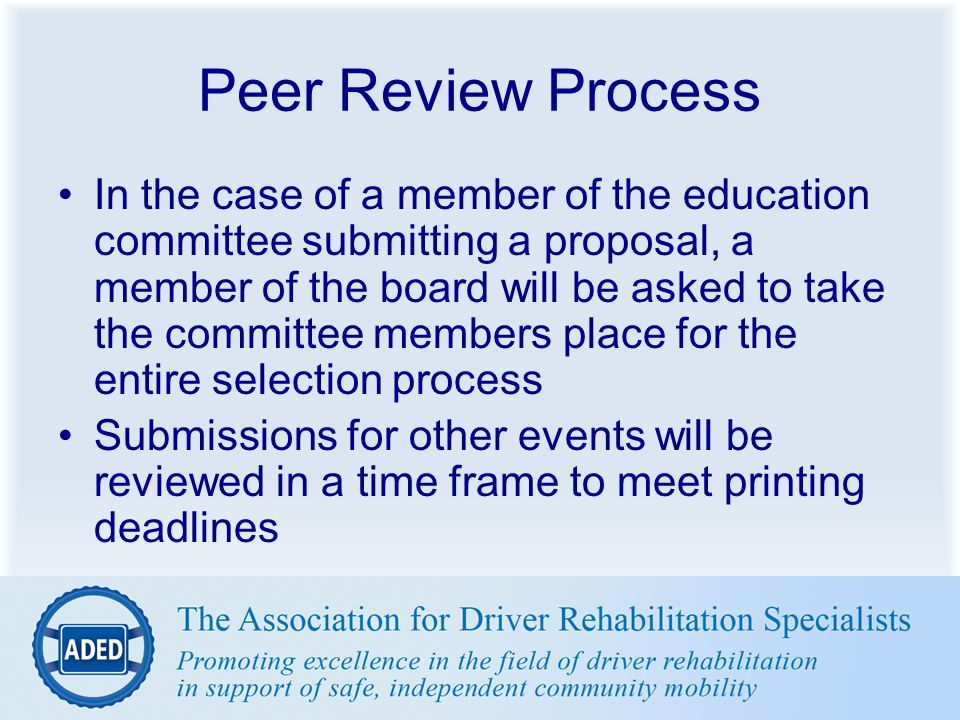 Peer Review Process In the case of a member of the education committee submitting a proposal, a member of the board will be asked to take the committe